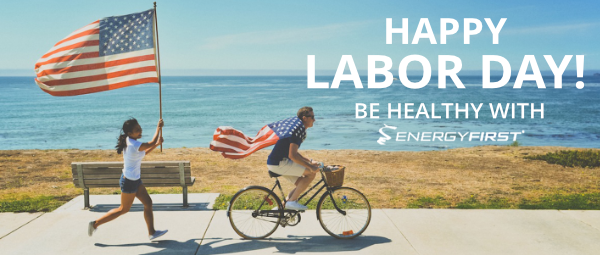 Happy Labor day! Be healthy with EnergyFirst!