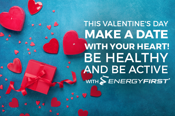 This Valentine's day make a Date with your heart! Be Healthy and Be Active with EnergyFirst!