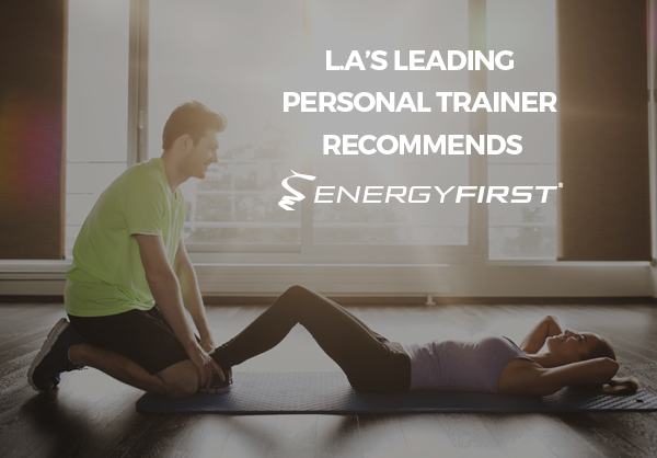 L.A´s Leading Personal Trainer Recommends EnergyFirst